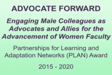 ADVOCATE FORWARD  Engaging Male Colleagues as Advocates and Allies for the Advancement of Women Faculty Partnerships for Learning and Adaptation Networks (PLAN) Award 2015 - 2020