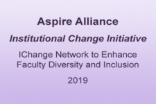 Aspire Alliance  Institutional Change Initiative IChange Network to Enhance Faculty Diversity and Inclusion 2019