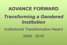 ADVANCE FORWARD Transforming a Gendered Institution Institutional Transformation Award 2008 - 2016
