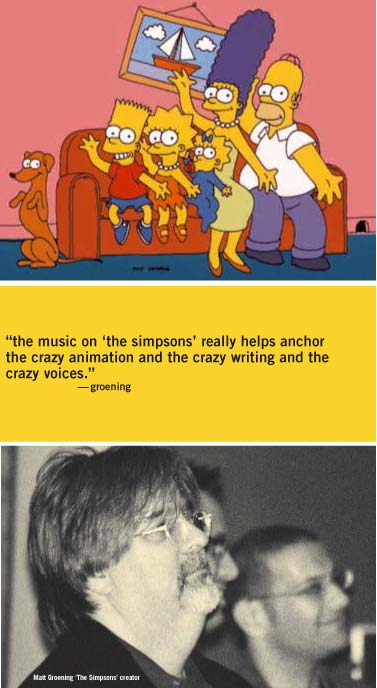 the music on the simpsons really helps anchor the crazy animation and the crazy writing and the crazy voices - groening