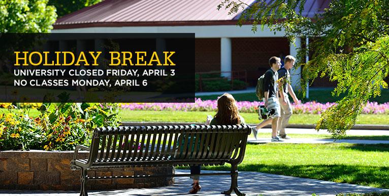 Holiday Break, University closed Friday, April 3, No classes Monday, April 6