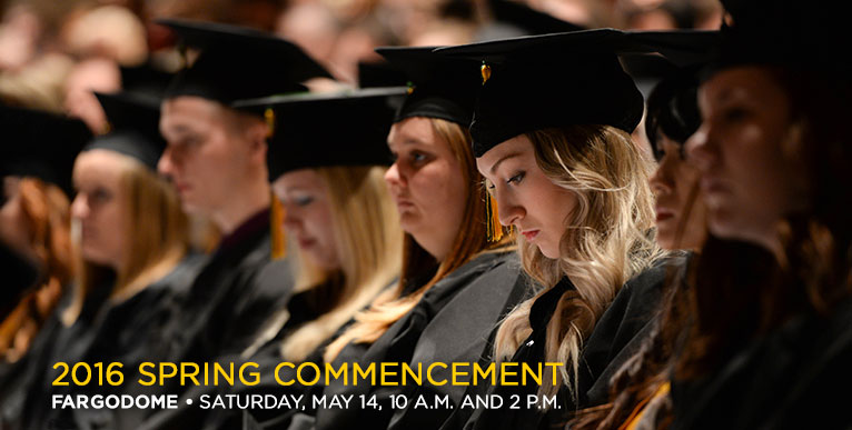 Spring Commencement 2016 - Saturday, May 14, 10 a.m., Fargodome