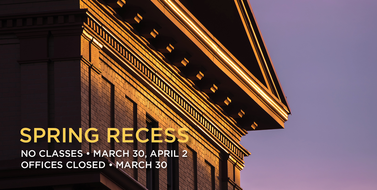 Spring Recess, no classes March 30 and April 2, offices closed April 2